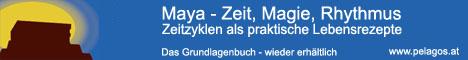 Wieder erhaeltlich: Maya - Zeit, Magie, Rhythmus Zeitzyklen als praktische Lebensrezepte - www.pelagos.at